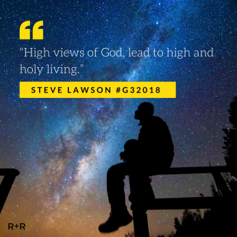 """High views of God, lead to high and holy living."""
